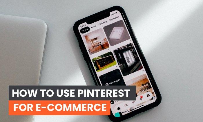 Cómo utilizar Pinterest para el comercio electrónico