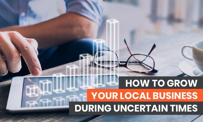 Cómo hacer crecer su negocio local en tiempos de incertidumbre