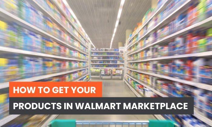 Cómo llevar sus productos al mercado de Walmart