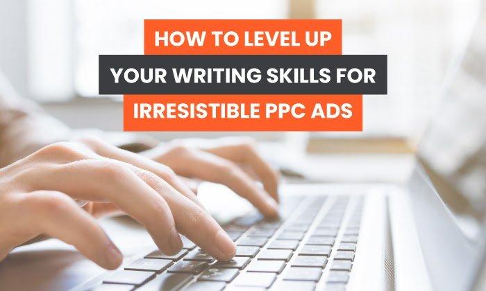 Cómo mejorar sus habilidades de redacción para anuncios PPC atractivos