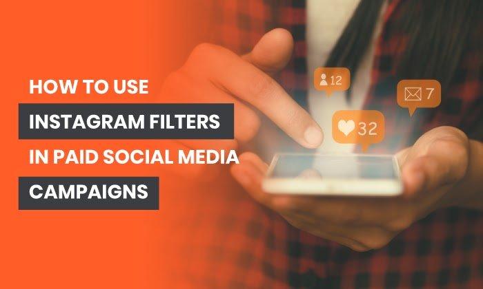Cómo usar filtros de Instagram en campañas de redes sociales pagas