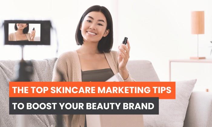 Los mejores consejos de marketing para el cuidado de la piel para impulsar su marca de belleza