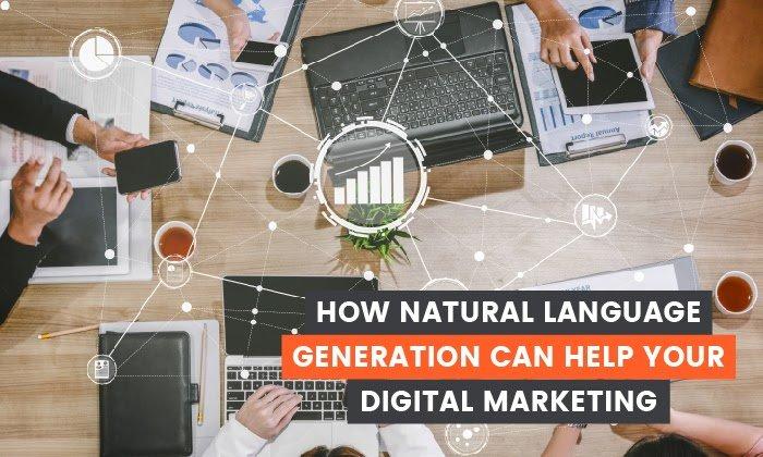 Cómo la generación del lenguaje natural puede ayudar a su marketing digital