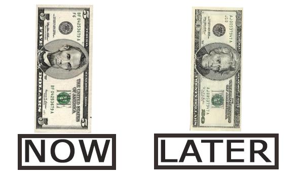 Ejemplo de descuento hiperbólico: un billete de $ 5 ahora o $ 20 después.
