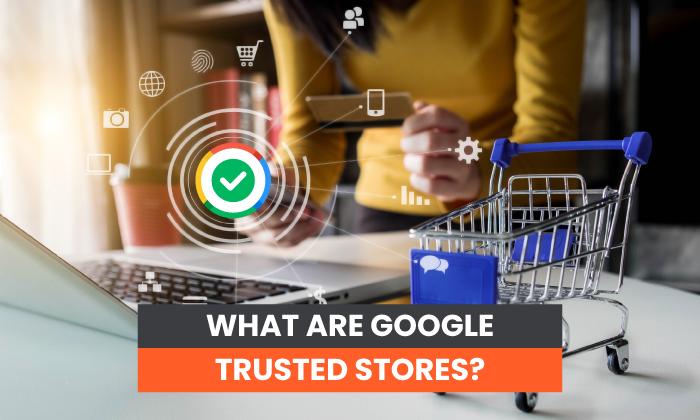¿Qué son los comerciantes de confianza de Google?