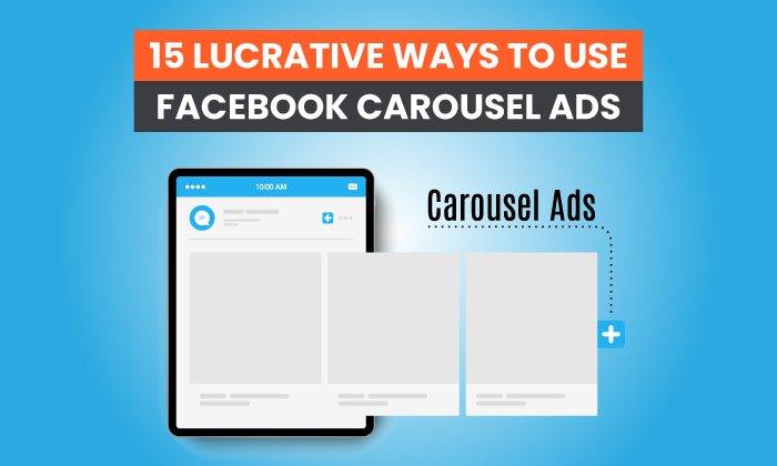 15 formas rentables de utilizar los anuncios carrusel de Facebook