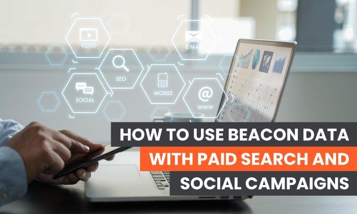 Cómo utilizar Beacon Data con búsquedas pagadas y campañas sociales: imagen destacada