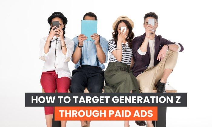 Cómo dirigirse a la Generación Z con anuncios pagados