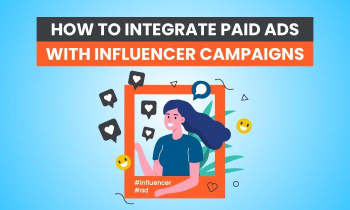 Cómo integrar anuncios pagados en campañas de influencers
