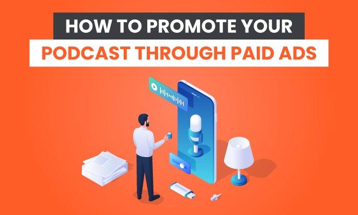 Cómo promocionar tu podcast a través de anuncios pagados