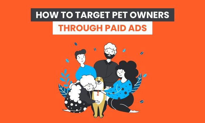 cómo dirigirse eficazmente a los dueños de mascotas a través de anuncios pagados