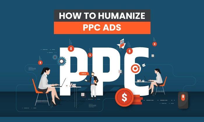 Cómo humanizar los anuncios PPC