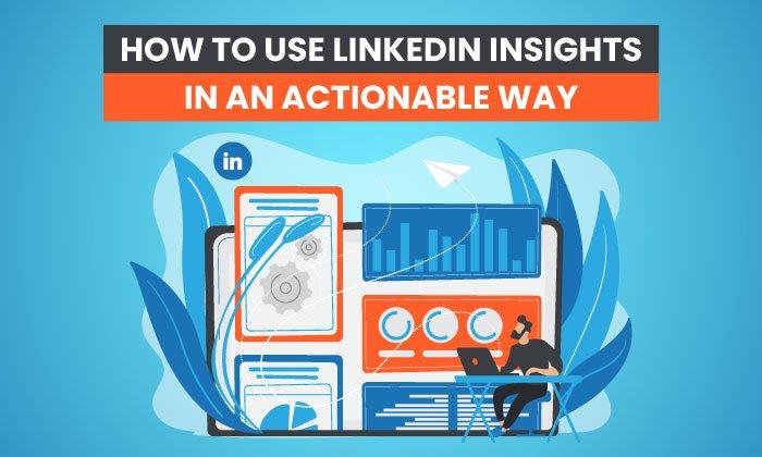 Cómo utilizar LinkedIn Insights de forma práctica