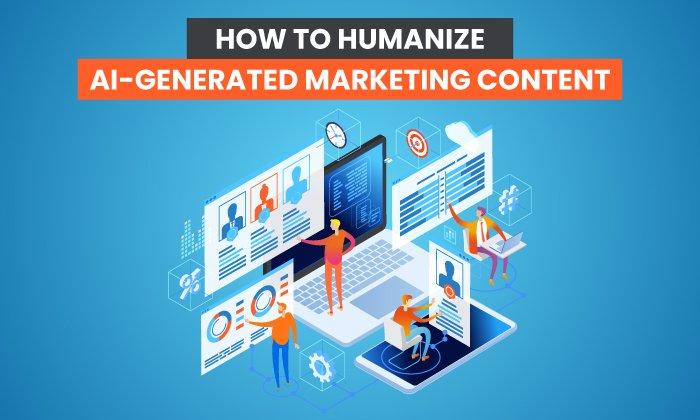 Cómo humanizar el contenido de marketing generado por IA