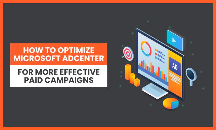 Cómo optimizar Microsoft AdCenter para campañas pagas más efectivas