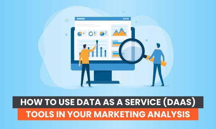Cómo utilizar herramientas de datos como servicio (DaaS) en su análisis de marketing